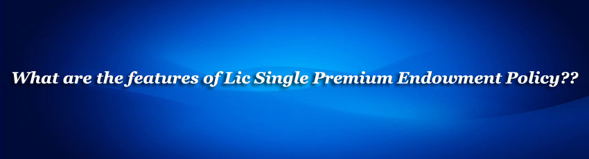 Lic Single Premium Endowment Policy
