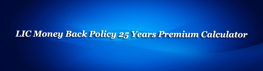 LIC Money Back Policy 25 Years Premium calculator