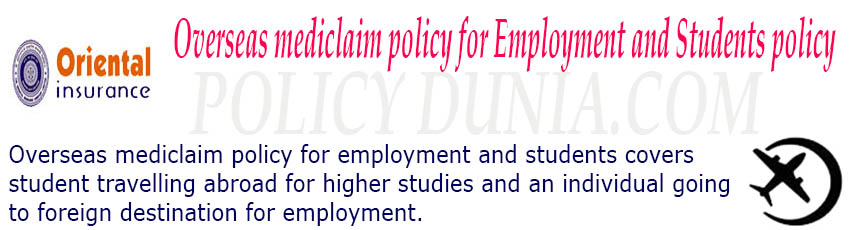 Oriental insurance-overseas mediclaim policy for employment and students