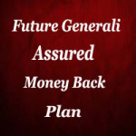 Future Generali Money Back Plan – Review, Benefits, Coverages