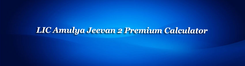 LIC Amulya Jeevan 2 Premium Calculator