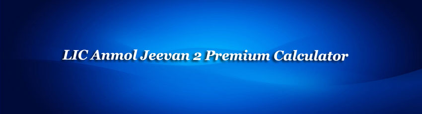 LIC Anmol Jeevan 2 Premium Calculator